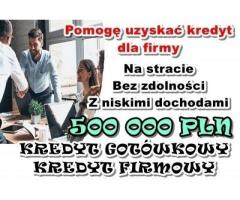 KREDYT DLA FIRM – 500 000 ZŁ z NISKIM DOCHODEM i BEZ ZDOLNOŚCI!